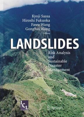 Landslides: Risk Analysis and Sustainable Disaster Management - Sassa, Kyoji (Editor), and Wang, Gonghui (Editor), and Fukuoka, Hiroshi (Editor)