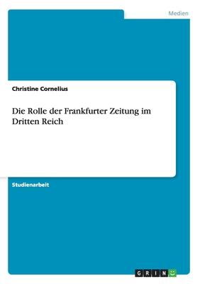 Die Rolle Der Frankfurter Zeitung Im Dritten Reich - Cornelius, Christine