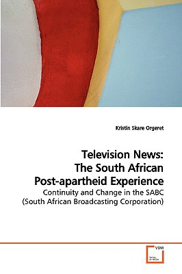 Television News: The South African Post-Apartheid Experience - Orgeret, Kristin Skare