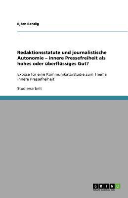 Redaktionsstatute Und Journalistische Autonomie - Innere Pressefreiheit ALS Hohes Oder Uberflussiges Gut? - Bendig, Bj Rn