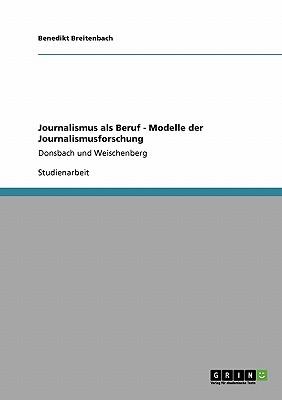 Journalismus ALS Beruf - Modelle Der Journalismusforschung - Breitenbach, Benedikt