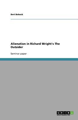 Alienation in Richard Wright's the Outsider - Bobock, Bert