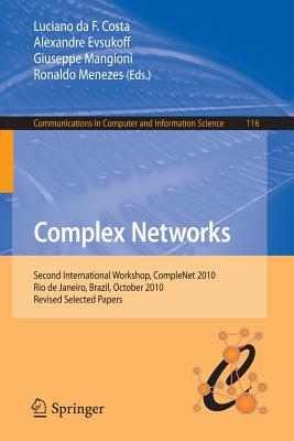 Complex Networks: Second International Workshop, Complenet 2010, Rio de Janeiro, Brazil, October 13-15, 2010, Revised Selected Papers - Da F Costa, Luciano (Editor), and Evuskoff, Alexandre (Editor), and Mangioni, Giuseppe (Editor)