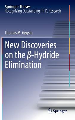 New Discoveries on the Beta-Hydride Elimination - Gogsig, Thomas Meyer