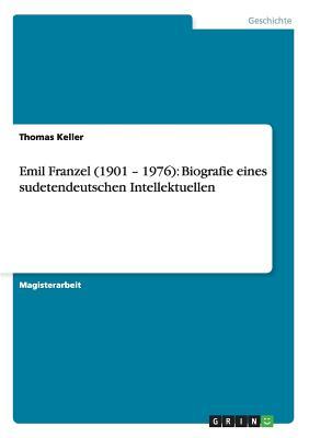 Emil Franzel (1901 - 1976): Biografie Eines Sudetendeutschen Intellektuellen - Keller, Thomas