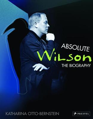 Absolute Wilson: The Biography - Otto-Bernstein, Katharina