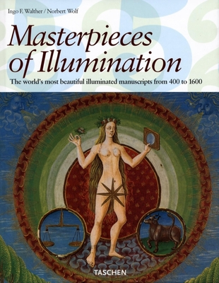 Masterpieces of Illumination: Codices Illustres the World's Most Famous Illuminated Manuscripts 400 to 1600 - Walther, Ingo F, and Wolf, Norbert