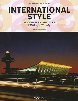 International Style: Modernist Architecture from 1925 to 1965 - Khan, Hasan-Uddin, and Jodidio, Philip (Editor)
