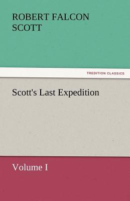 Scott's Last Expedition - Scott, Robert Falcon
