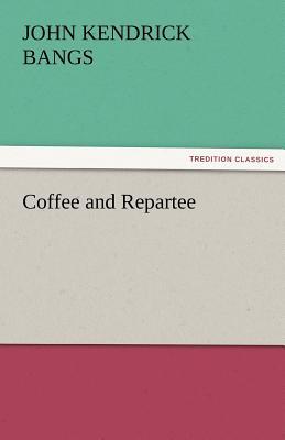 Coffee and Repartee - Bangs, John Kendrick