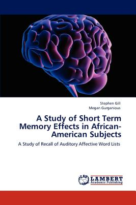 A Study of Short Term Memory Effects in African-American Subjects - Gill, Stephen, and Gurganious, Megan