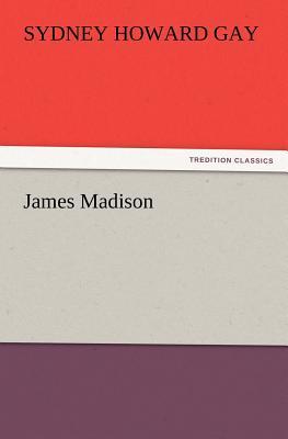 James Madison - Gay, Sydney Howard
