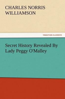 Secret History Revealed by Lady Peggy O'Malley - Williamson, C N