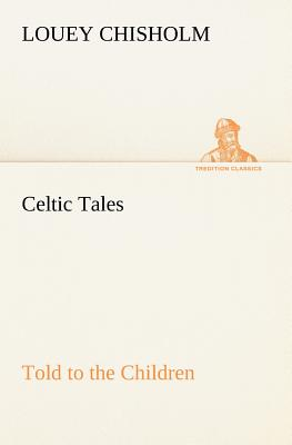 Celtic Tales, Told to the Children - Chisholm, Louey