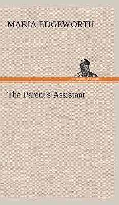 The Parent's Assistant - Edgeworth, Maria