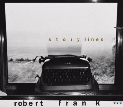 Robert Frank: Storylines - Frank, Robert (Photographer), and Brookman, Philip (Text by), and Penman, Ian (Text by)