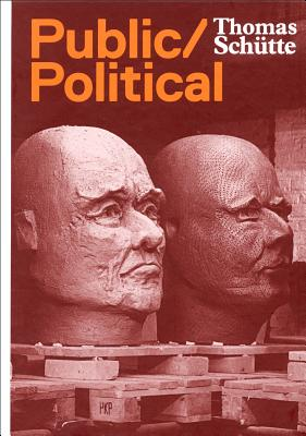 Thomas Schutte: Public Political Works - Loock, Ulrich (Editor), and Schutte, Thomas Rudolf (Editor), and Reust, Hans Rudolf (Text by), and Lingwood, James (Text by)