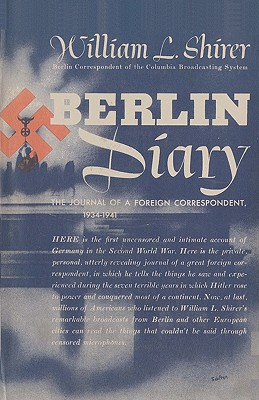 Berlin Diary: The Journal of a Foreign Correspondent, 1934-1941 - Shirer, William L, and Shirer, William L, and Sloan, Sam (Foreword by)