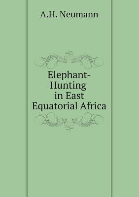 Elephant-Hunting in East Equatorial Africa - Neumann, A H