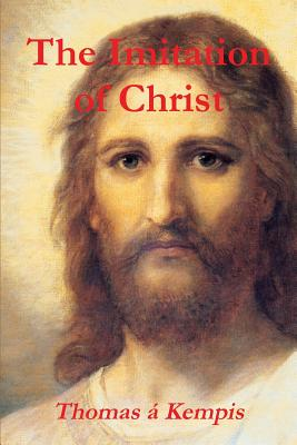 The Imitation of Christ - A'Kempis, Thomas, and Benham, Rev William (Translated by)