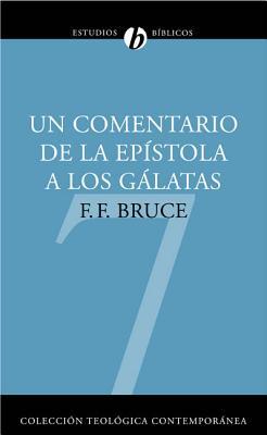 Un Comentario de la Epistola A los Galatas: Un Comentario Basado en el Texto Griego - Bruce, F F