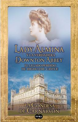 Lady Almina y La Verdadera Downtown Abbey (Lady Almina and the Real Downton Abbey) - Carnarvon, Lady Fiona