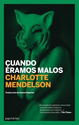 Cuando Eramos Malos - Mendelson, Charlotte, and Najmias, Daniel