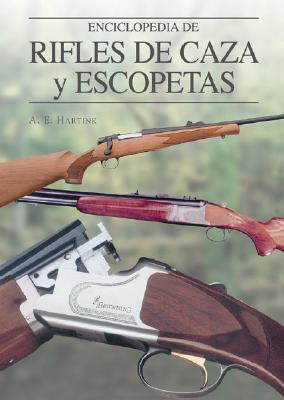 Enciclopedia de Rifles de Caza y Escopetas - Hartink, A E (Editor)