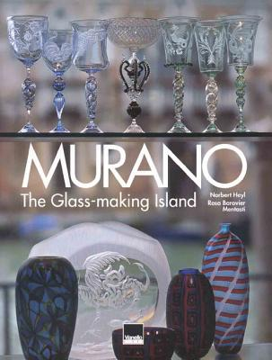 Murano: The Glass-Making Island - Norbert Heyl (Photographer), and Mentasti, Rosa Barovier (Text by)