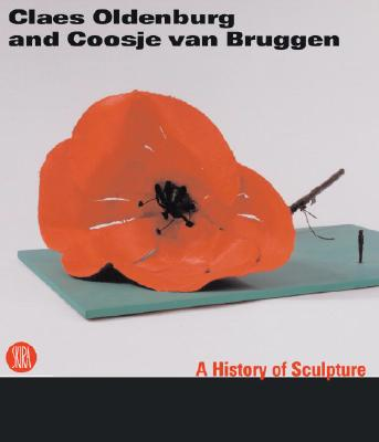 Claes Oldenburg Coosje Van Bruggen: Sculpture by the Way - Oldenburg, Claes, and Van Bruggen, Coosje, and Di Rivoli, Castello