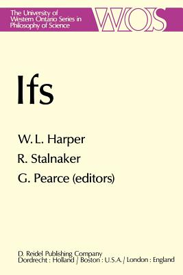 Ifs: Conditionals, Belief, Decision, Chance and Time - Harper, William (Editor), and Pearce, G a (Editor), and Stalnaker, R (Editor)