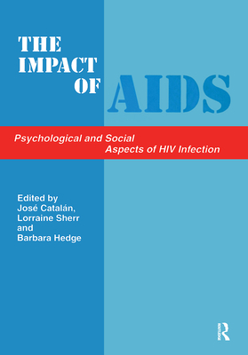 The Impact of AIDS: Psychological and Social Aspects of HIV Infection, 3rd Edition - Catalan, Jose, and Catalan, Catalan, and Catalan, J
