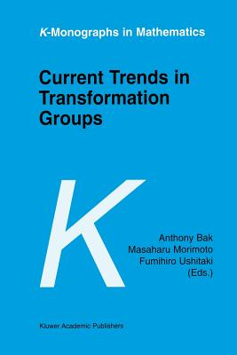Current Trends in Transformation Groups - Bak, Anthony (Editor), and Morimoto, Masaharu (Editor), and Ushitaki, Fumihiro (Editor)