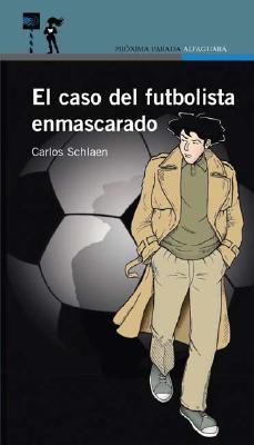 El Caso del Futbolista Enmascarado - Schlaen, Carlos