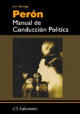 Manual de Conduccion Politica - Peron, Juan Domingo