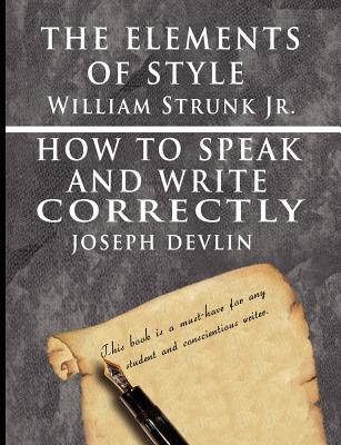 The Elements of Style by William Strunk Jr. & How to Speak and Write Correctly by Joseph Devlin - Special Edition - Strunk, William, Jr., and Devlin, Joseph