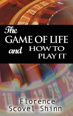 The Game of Life and How to Play It - Scovel Shinn, Florence
