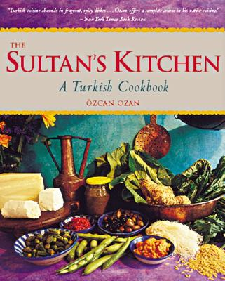 The Sultan's Kitchen: A Turkish Cookbook - Ozan, Ozcan, and Tremblay, Carl (Photographer)
