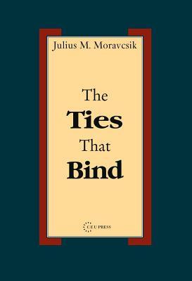The Ties That Bind - Moravcsik, Julius Matthew Emil
