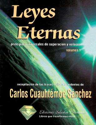 Leyes Eternas: Principios Universales de Superacion y Valores, Volume 1 - Sanchez, Carlos Cuauhtemoc (Prologue by), and Cuauhtemoc Sanchez, Carlos