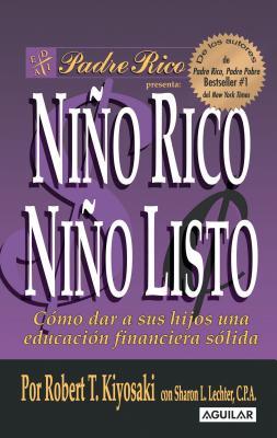 Nino Rico, Nino Listo: Como Dar A Sus Hijos una Educacion Financiera Solida - Kiyosaki, Robert T, and Lechter, Sharon L, CPA
