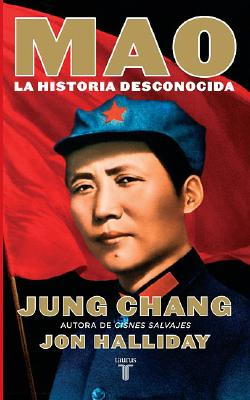 Mao: La Historia Desconocida - Chang, Jung, and Halliday, Jon, and Dieguez, Amado (Translated by)