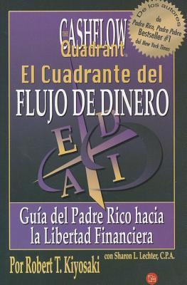 El Cuadrante del Flujo de Dinero: Guia del Padre Rico Hacia la Libertad Financiera - Kiyosaki, Robert T, and Lechter, Sharon L, CPA