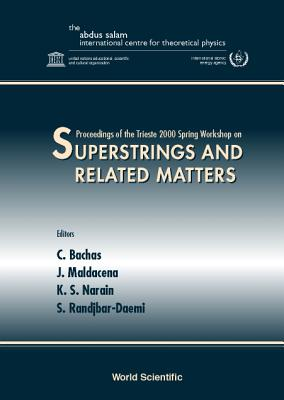 Superstrings & Related Matters, Procs of - Bachas, C (Editor), and Maldacena, J (Editor), and Narain, K S (Editor)