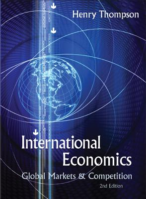 International Economics: Global Markets and Competition (2nd Edition) - Thompson, Henry