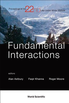 Fundamental Interactions: Proceedings of the 22nd Lake Louise Winter Institute - Astbury, Alan (Editor), and Khanna, Faqir (Editor), and Moore, Roger (Editor)