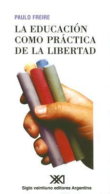 La Educacion Como Practica de La Libertad - Freire, Paulo