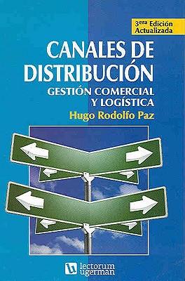 Canales de Distribucion: Gestion Comercial y Logistica - Paz, Hugo Rodolfo