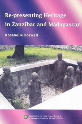 Re-Presenting Heritage in Zanzibar and Madagascar - Boswell, Rosabelle, Professor
