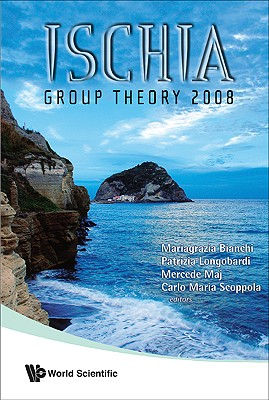 Ischia Group Theory 2008 - Proceedings of the Conference in Group Theory - Bianchi, Mariagrazia (Editor), and Longobardi, Patrizia (Editor), and Maj, Mercede (Editor)